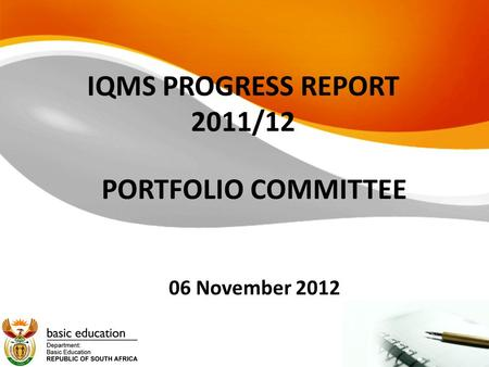 IQMS PROGRESS REPORT 2011/12 PORTFOLIO COMMITTEE 06 November 2012.