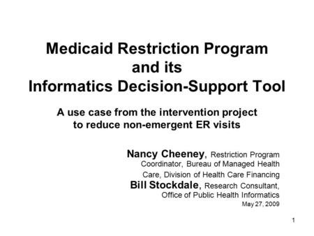 1 Medicaid Restriction Program and its Informatics Decision-Support Tool A use case from the intervention project to reduce non-emergent ER visits Nancy.