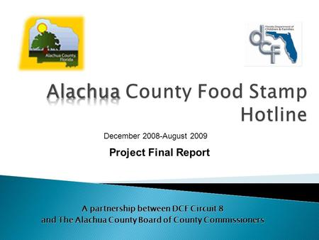 A partnership between DCF Circuit 8 and The Alachua County Board of County Commissioners December 2008-August 2009 Project Final Report.