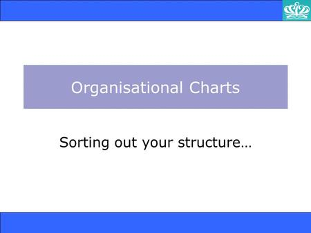 Organisational Charts Sorting out your structure….