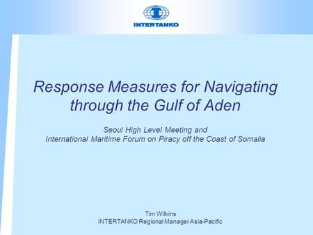 Response Measures for Navigating through the Gulf of Aden Seoul High Level Meeting and International Maritime Forum on Piracy off the Coast of Somalia.