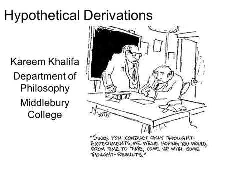 Hypothetical Derivations Kareem Khalifa Department of Philosophy Middlebury College.