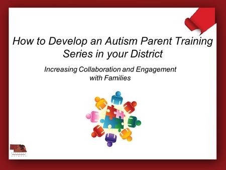 How to Develop an Autism Parent Training Series in your District
