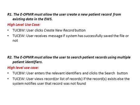 R1. The E-OPMR must allow the user create a new patient record from existing data in the EWS. High Level Use Case: TUCBW: User clicks Create New Record.