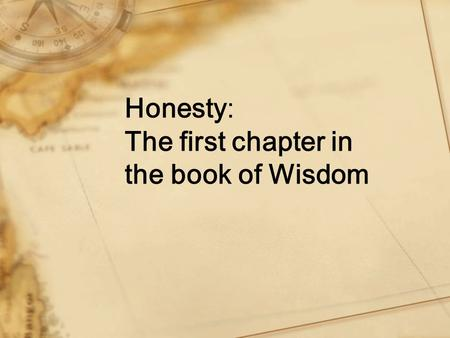 Honesty: The first chapter in the book of Wisdom.