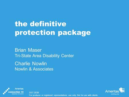 For producer or registered representatives use only. Not for use with clients. the definitive protection package Brian Maser Tri-State Area Disability.