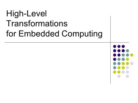 High-Level Transformations for Embedded Computing.