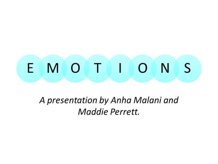 EMOTIONS A presentation by Anha Malani and Maddie Perrett.