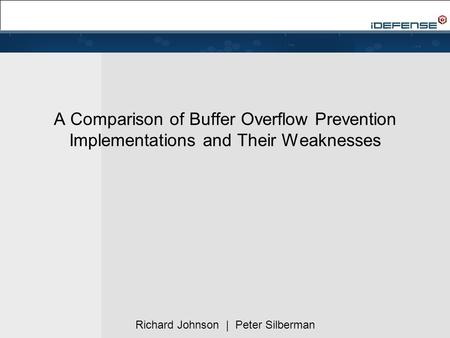 A Comparison of Buffer Overflow Prevention Implementations and Their Weaknesses Richard Johnson | Peter Silberman.