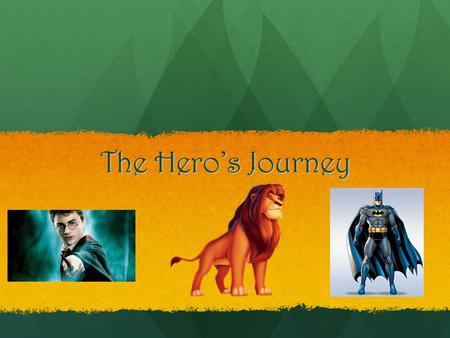 The Hero's Journey. The Hero's Journey Archetype An archetype is a character, symbol, story pattern, or other element that is common to human experience.
