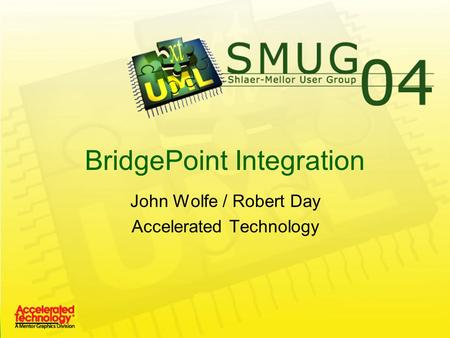 BridgePoint Integration John Wolfe / Robert Day Accelerated Technology.