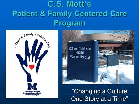 "C.S. Mott's Patient & Family Centered Care Program ""Changing a Culture One Story at a Time"""
