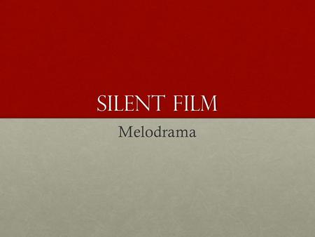 "Silent Film Melodrama. Origins of Melodrama Literally means ""a drama accompanied by music""Literally means ""a drama accompanied by music"" French theater."