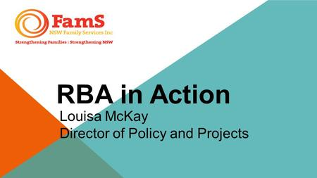 RBA in Action Louisa McKay Director of Policy and Projects.