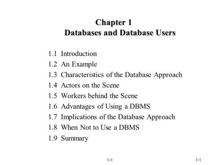 1-1 Chapter 1 Databases and Database Users 1.1 Introduction 1.2 An Example 1.3 Characteristics of the Database Approach 1.4 Actors on the Scene 1.5 Workers.