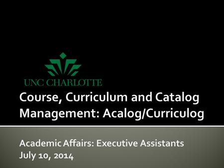  UNC Charlotte will soon offer Acalog/Curriculog as an electronic academic program and course approval system for creating, modifying, and accessing.