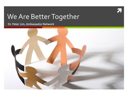  Dr. Peter Lim, Ambassador Network We Are Better Together.