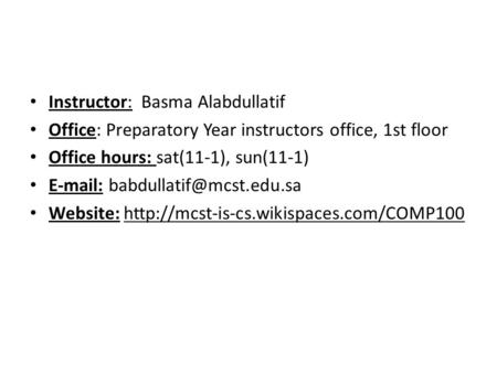 Instructor: Basma Alabdullatif Office: Preparatory Year instructors office, 1st floor Office hours: sat(11-1), sun(11-1)