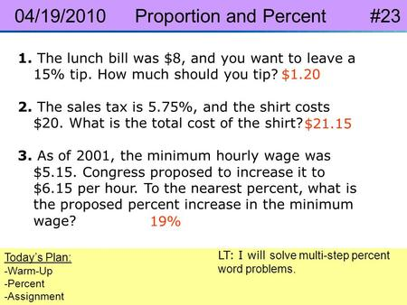 Pre-Algebra 8-6 Applications of Percents 1. The lunch bill was $8, and you want to leave a 15% tip. How much should you tip? 2. The sales tax is 5.75%,