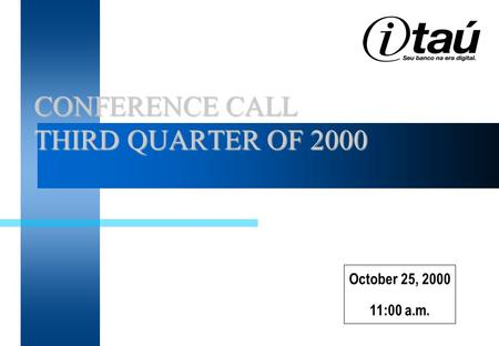 CONFERENCE CALL THIRD QUARTER OF 2000 CONFERENCE CALL THIRD QUARTER OF 2000 October 25, 2000 11:00 a.m.