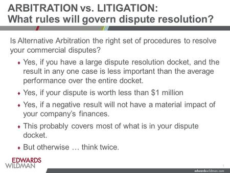 ARBITRATION vs. LITIGATION: What rules will govern dispute resolution? Is Alternative Arbitration the right set of procedures to resolve your commercial.