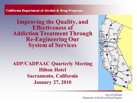 State of California Department of Alcohol and Drug Programs California Department of Alcohol & Drug Programs Improving the Quality, and Effectiveness of.