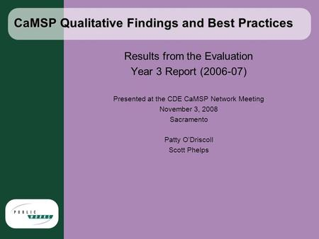CaMSP Qualitative Findings and Best Practices Results from the Evaluation Year 3 Report (2006-07) Presented at the CDE CaMSP Network Meeting November 3,