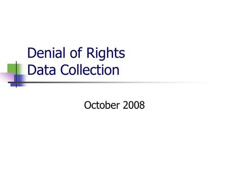 Denial of Rights Data Collection October 2008. Welfare & Institutions Code; 5326.1 Quarterly, each local mental health director shall furnish to the Director.
