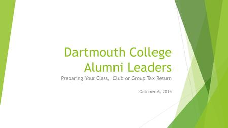 Dartmouth College Alumni Leaders Preparing Your Class, Club or Group Tax Return October 6, 2015.