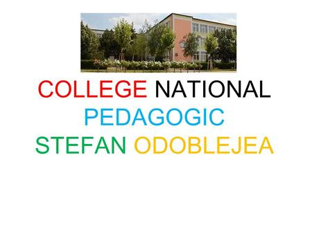 COLLEGE NATIONAL PEDAGOGIC STEFAN ODOBLEJEA. The high school,,Stefan Odoblejea'' was established in school year 1969-1970 and worked as a high school.
