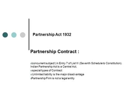 Partnership Contract : 'concurrent subject'( in Entry 7 of List III (Seventh Schedule to Constitution). Indian Partnership Act is a Central Act, special.