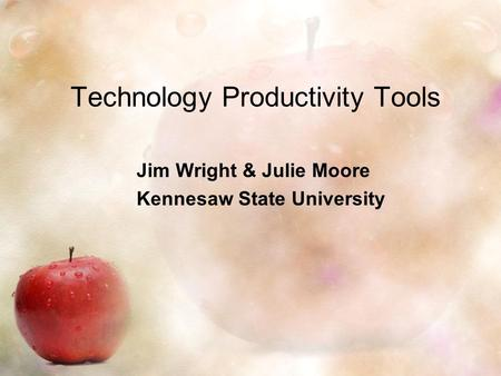 Technology Productivity Tools Jim Wright & Julie Moore Kennesaw State University.