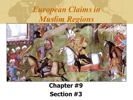 European Claims in Muslim Regions Chapter #9 Section #3.