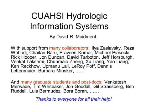 CUAHSI Hydrologic Information Systems By David R. Maidment With support from many collaborators: Ilya Zaslavsky, Reza Wahadj, Chaitan Baru, Praveen Kumar,
