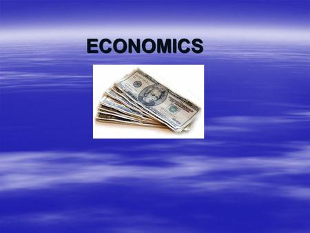 ECONOMICS. WHAT IS ECONOMICS?  THE STUDY OF HOW INDIVIDUALS AND NATIONS MAKE CHOICES ABOUT HOW TO USE RESOURCES TO FULFILL THEIR WANTS AND NEEDS.