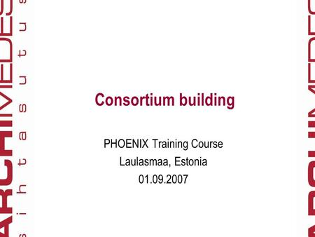 Consortium building PHOENIX Training Course Laulasmaa, Estonia 01.09.2007.