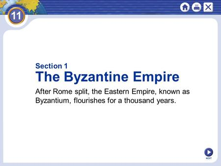 NEXT Section 1 The Byzantine Empire After Rome split, the Eastern Empire, known as Byzantium, flourishes for a thousand years.