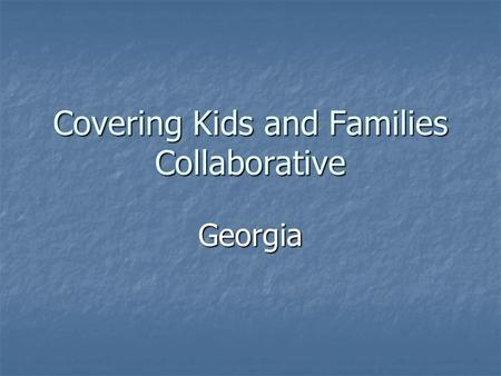 Covering Kids and Families Collaborative Georgia.