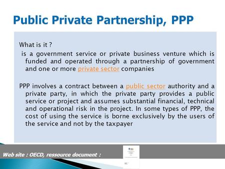 What is it ? is a government service or private business venture which is funded and operated through a partnership of government and one or more private.