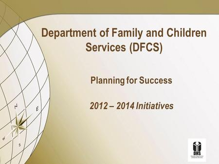 Department of Family and Children Services (DFCS) Planning for Success 2012 – 2014 Initiatives.