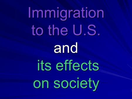 Immigration to the U.S. and its effects on society.
