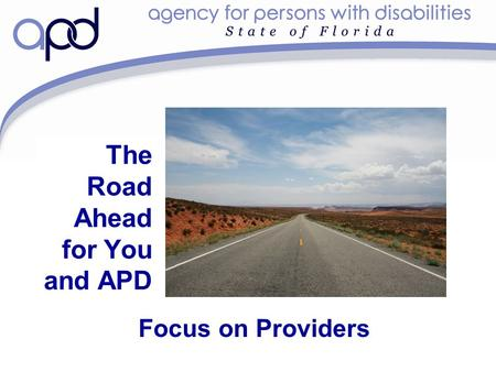 The Road Ahead for You and APD Focus on Providers.