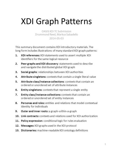 XDI Graph Patterns OASIS XDI TC Submission Drummond Reed, Markus Sabadello 2014-05-03 This summary document contains XDI introductory materials. The long.