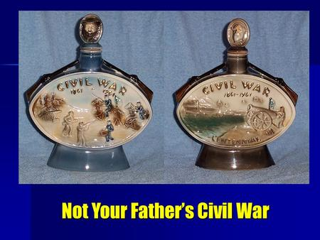 Not Your Father's Civil War. What Civil War Travelers Want Engage my kids in 30 seconds Engage my kids in 30 seconds Give me conversation starters – real.