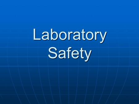 Laboratory Safety. Equipment and Safety Know where the Safety equipment is located in the room Know where the Safety equipment is located in the room.