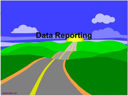 UNEP/EAP-AP Data Reporting UNEP RRC.AP. CONTENTS  NEED FOR HIGH QUALITY DATA  DATA REPORTING  DATABASE MANAGEMENT SYSTEM UNEP RRC.AP.