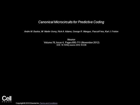 Canonical Microcircuits for Predictive Coding Andre M. Bastos, W. Martin Usrey, Rick A. Adams, George R. Mangun, Pascal Fries, Karl J. Friston Neuron Volume.