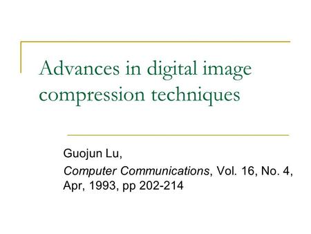 Advances in digital image compression techniques Guojun Lu, Computer Communications, Vol. 16, No. 4, Apr, 1993, pp 202-214.