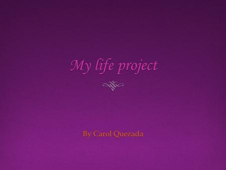 My life project By Carol Quezada. Being an accountantBeing an accountant  To be an accountant you have to have your Bachelor's degree or a Master's degree.