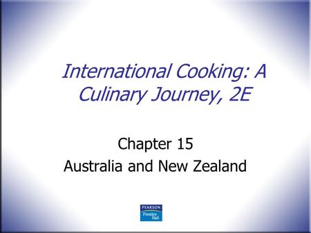 International Cooking: A Culinary Journey, 2E Chapter 15 Australia and New Zealand.